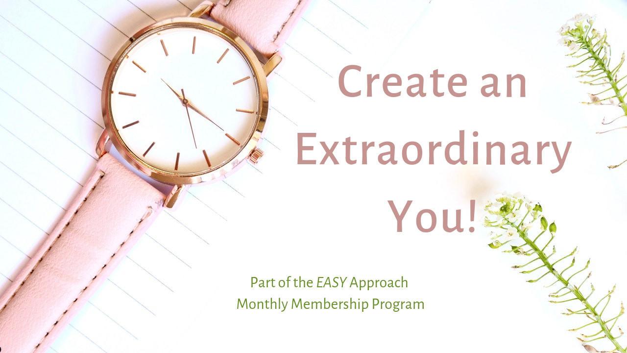 The Easy Approach: Create an Extraordinary You!