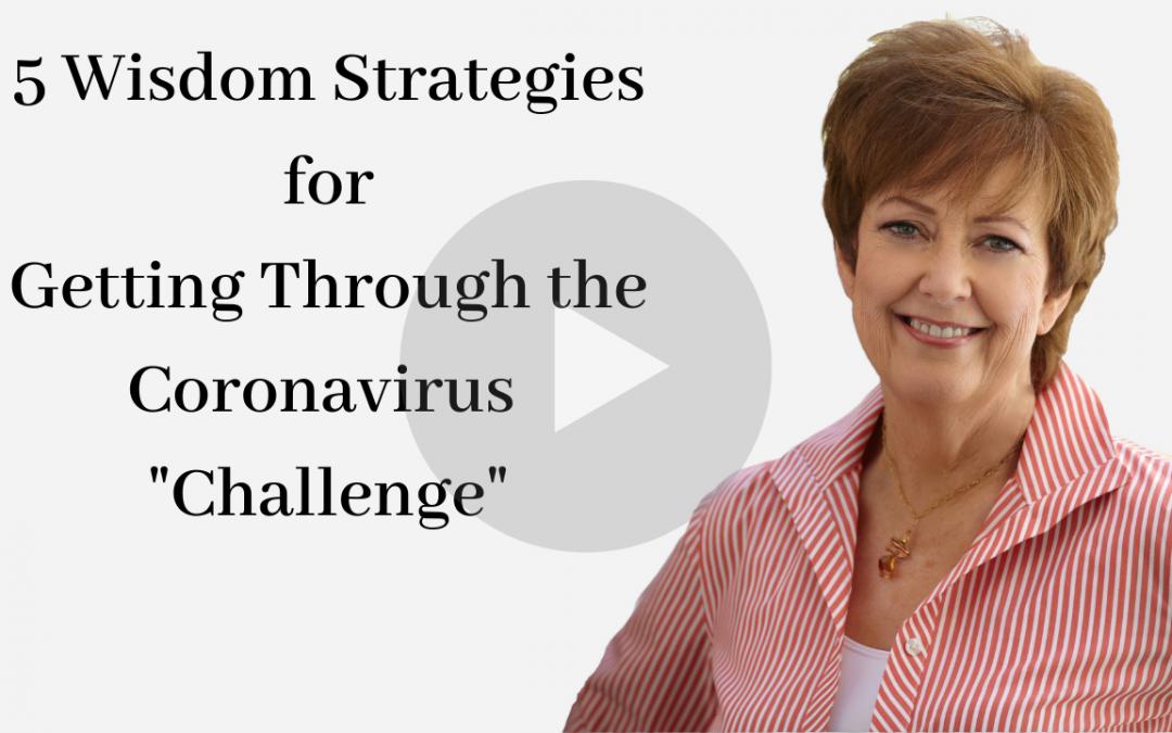 My 5 Top Wisdom Strategies for Overcoming the Coronavirus